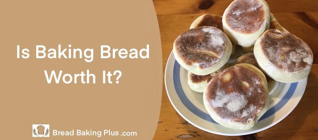 Is Baking Bread Worth It?