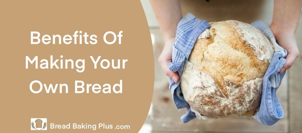 Benefits Of Making Your Own Bread