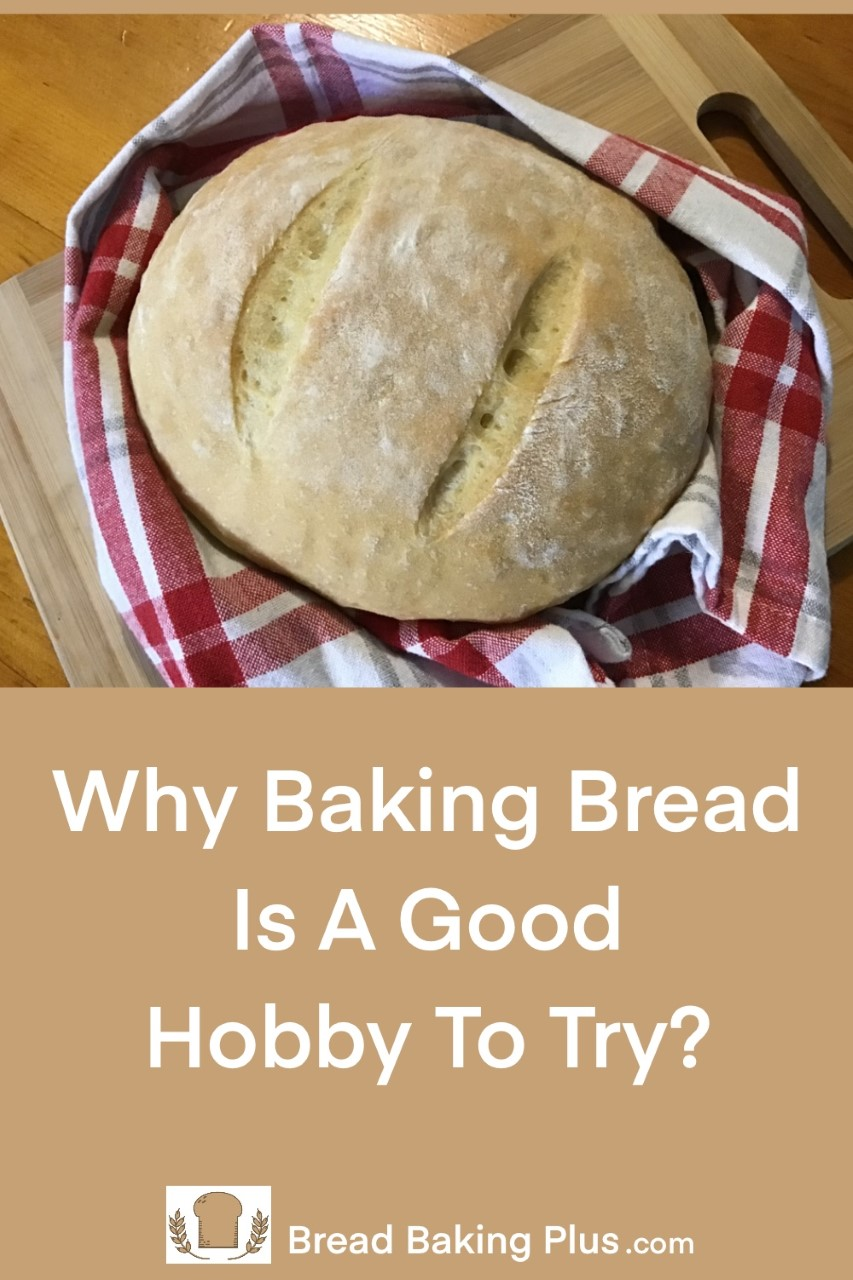 Why Baking Bread Is A Good Hobby To Try