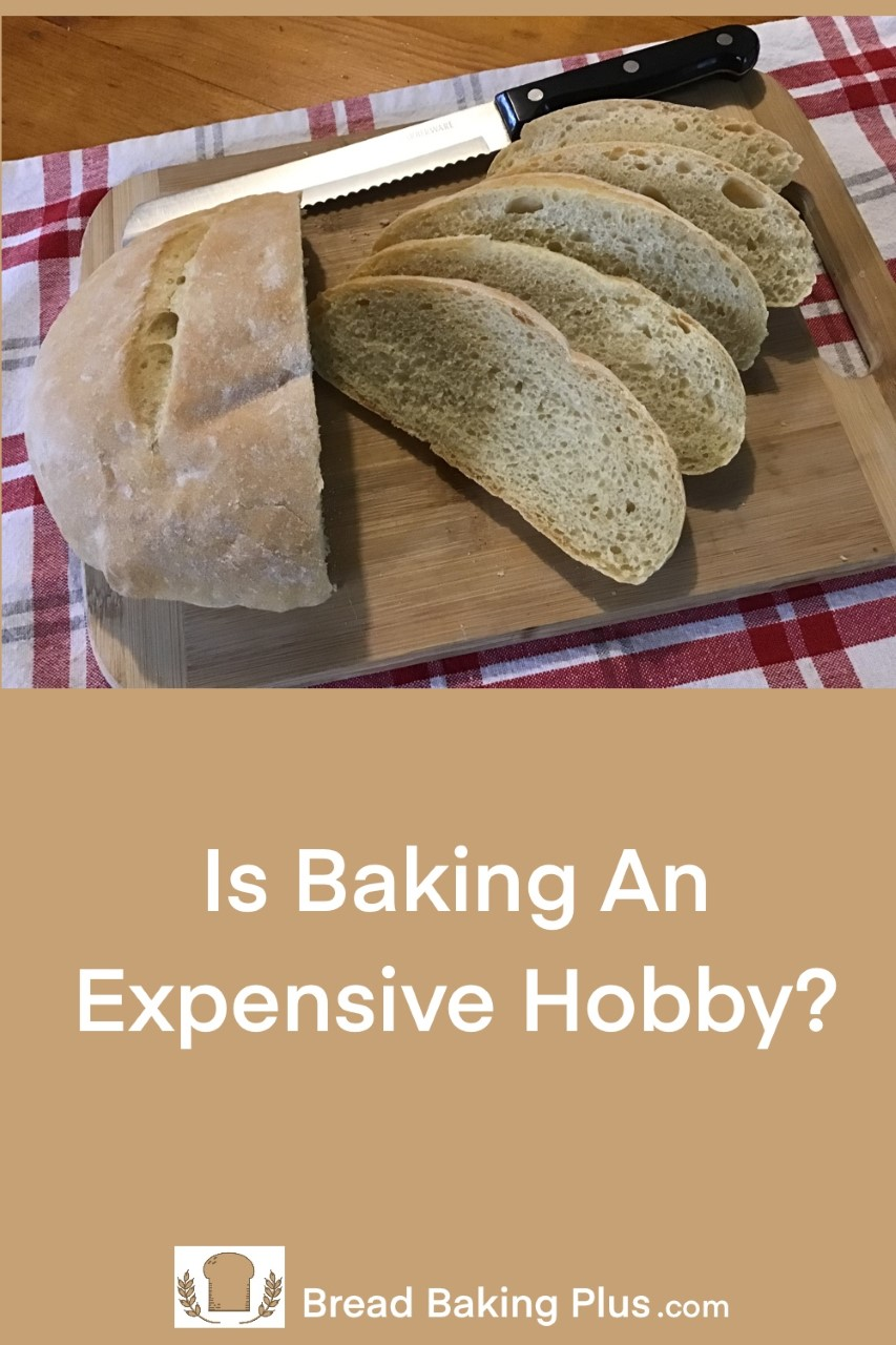 Is Baking Bread An Expensive Hobby