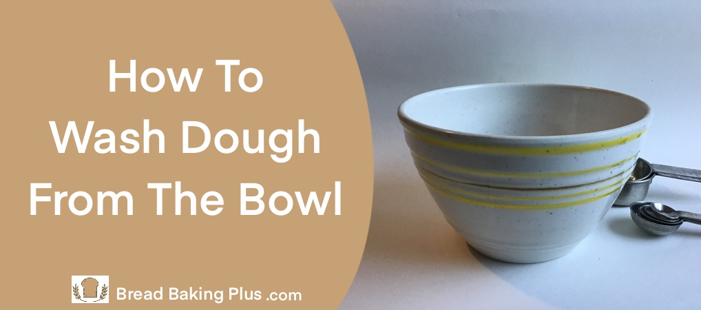 Wash Yeast Dough From The Bowl