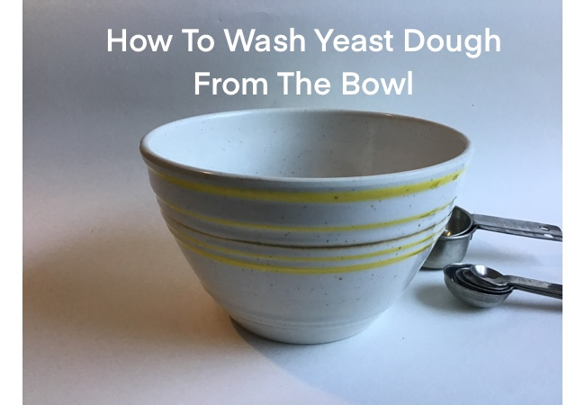 How To Wash Yeast Dough From The Bowl